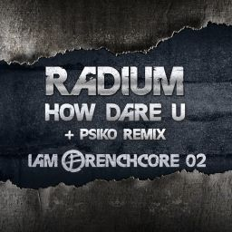 Radium and Psiko - I Am Frenchcore 02 - I Am Frenchcore - 08:56 - 16.06.2020