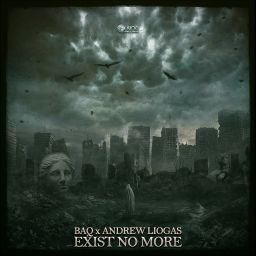 BAQ and Andrew Liogas - Exist no More - Fusion Records - 07:07 - 29.06.2020