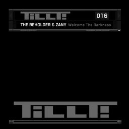 The Beholder & Zany - TILLT016 - Welcome The Darkness - TILLT! Records - 05:10 - 02.09.2011