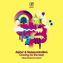Alpha² & Noisecontrollers - Craving For The Beat (Official Decibel 2013 anthem) - A2 Records - 07:43 - 03.07.2013