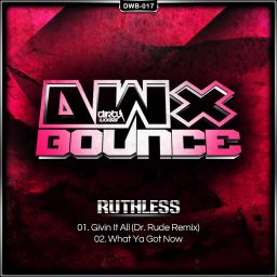 Ruthless - What Ya Got Now - DWX Bounce - 09:30 - 21.01.2014