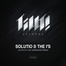Solutio & The I's - Darkness (The Geminizers Remix) - TILLT! Records - 07:59 - 18.02.2014