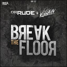 Dr Rude and Villain - Break The Floor - Dirty Workz - 03:26 - 06.04.2015