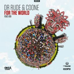 Dr Rude and Coone featuring K19 - For The World - Dirty Workz - 08:16 - 29.04.2015