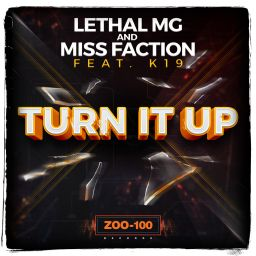 Lethal MG and Miss Faction featuring K19 - Turn It Up - ZOO records - 07:55 - 24.06.2015