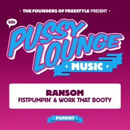 Ransom - Fistpumpin' / Work That Booty - Pussy Lounge Music - 12:45 - 10.06.2016