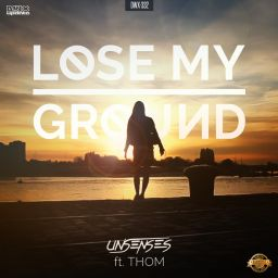 Unsenses featuring Thom - Lose My Ground - Dirty Workz - 07:36 - 27.06.2016