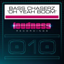 Bass Chaserz - Oh Yeah Boom - Loudness Recordings - 07:49 - 05.09.2016