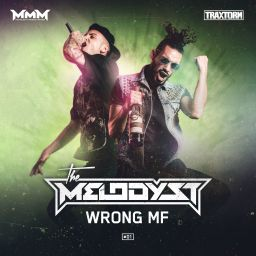 The Melodyst - Wrong MF - Traxtorm Records - 13:53 - 03.11.2016