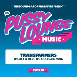 Transfarmers - Impact / Here We Go Again 2016 - Pussy Lounge Music - 15:22 - 18.11.2016