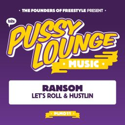 Ransom - Let's Roll / Hustlin' - Pussy Lounge Music - 13:27 - 12.12.2016