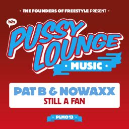Pat B and Nowaxx - Still A Fan - Pussy Lounge Music - 07:38 - 13.03.2017
