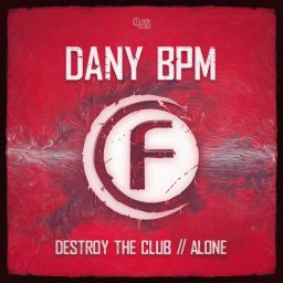 Dany BPM - Destroy the Club / Alone - Fusion Records - 07:37 - 20.04.2017