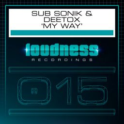 Sub Sonik and Deetox - My Way - Loudness Recordings - 07:29 - 24.04.2017
