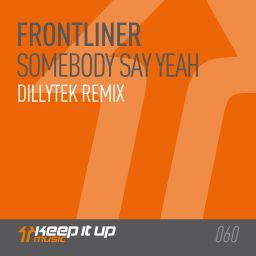 Frontliner - Somebody Say Yeah (Dillytek Remix) - Keep It Up Music - 08:19 - 31.05.2017