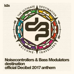 Noisecontrollers and Bass Modulators - Destination (Official Decibel 2017 Anthem) - b2s Records - 10:36 - 11.08.2017