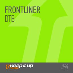 Frontliner - DTB - Keep It Up Music - 06:46 - 24.11.2017