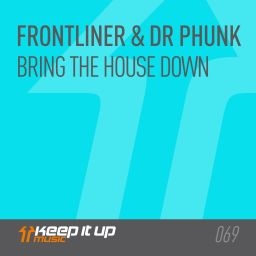 Frontliner and dr phunk - Bring The House Down - Keep It Up Music - 08:41 - 19.02.2018