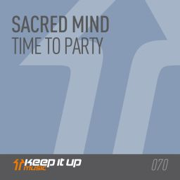 Sacred Mind - Time To Party - Keep It Up Music - 07:37 - 26.02.2018