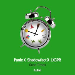 Panic X Shadowfact X LXCPR - Good Times - Foolish - 05:51 - 23.03.2018