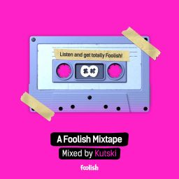Various Artists - A Foolish Mixtape - Mixed By Kutski - Foolish - 02:46:54 - 22.03.2019